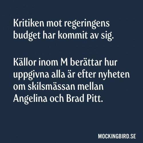 Kritiken mot regeringens budget har kommit av sig. Källor inom M berättar hur uppgivna alla är efter nyheten om skilsmässan mellan Angelina och Brad Pitt.