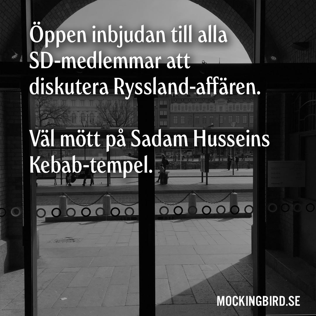 Öppen inbjudan till alla SD-medlemmar att diskutera Ryssland-affären. Väl mött på Sadam Husseins Kebab-tempel.