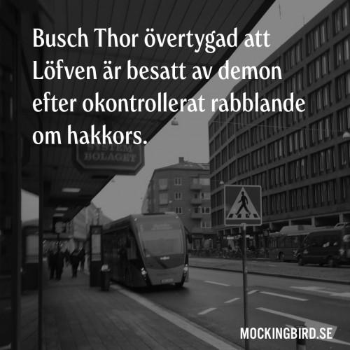 Busch Thor övertygad att Löfven är besatt av demon efter okontrollerat rabblande om hakkors.