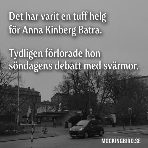 Det har varit en tuff helg för Anna Kinberg Batra. Tydligen förlorade hon söndagens debatt med svärmor.