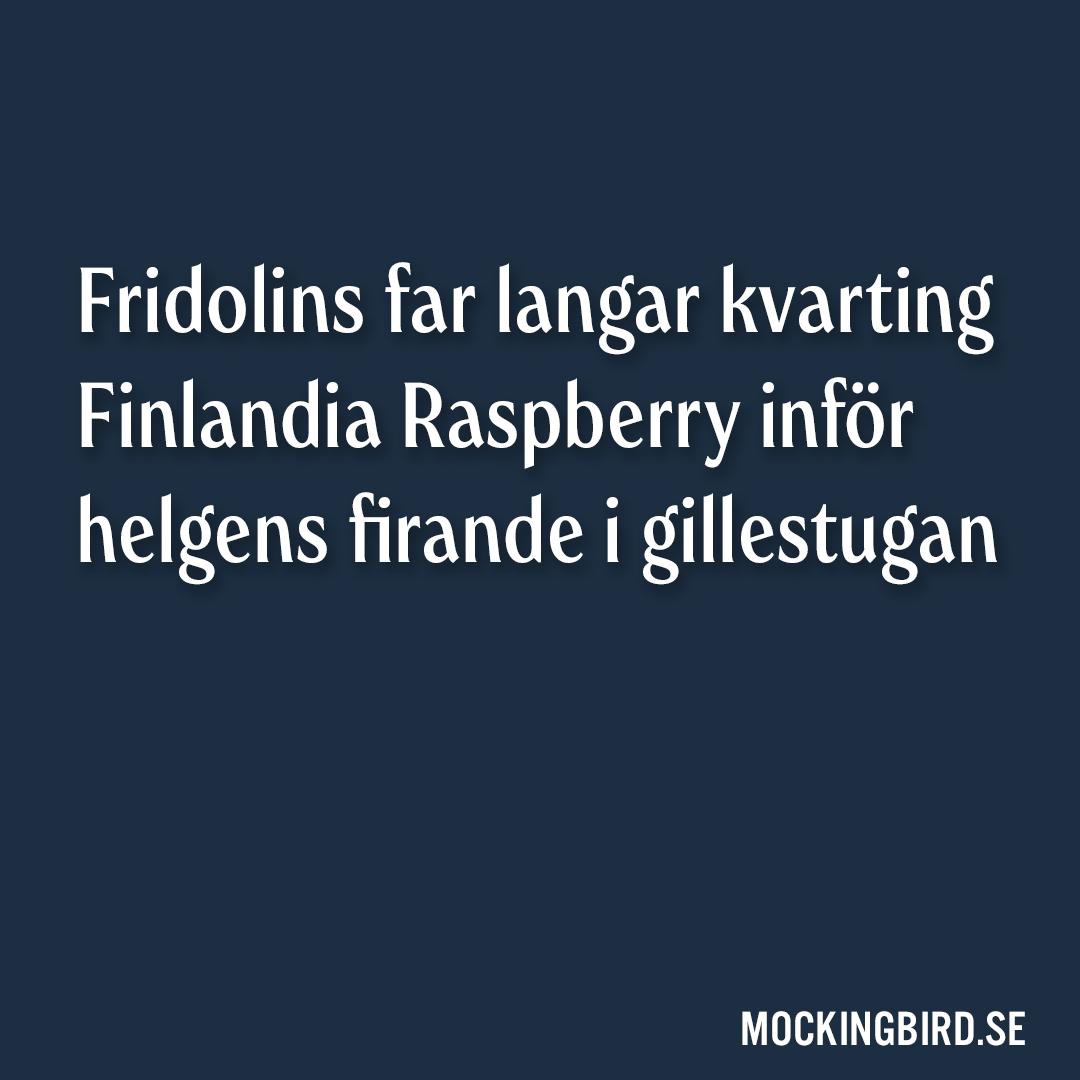 Fridolins far langar kvarting Finlandia Raspberry inför helgens firande i gillestugan