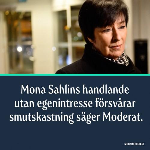 Mona Sahlins handlande utan egenintresse försvårar smutskastning säger Moderat.