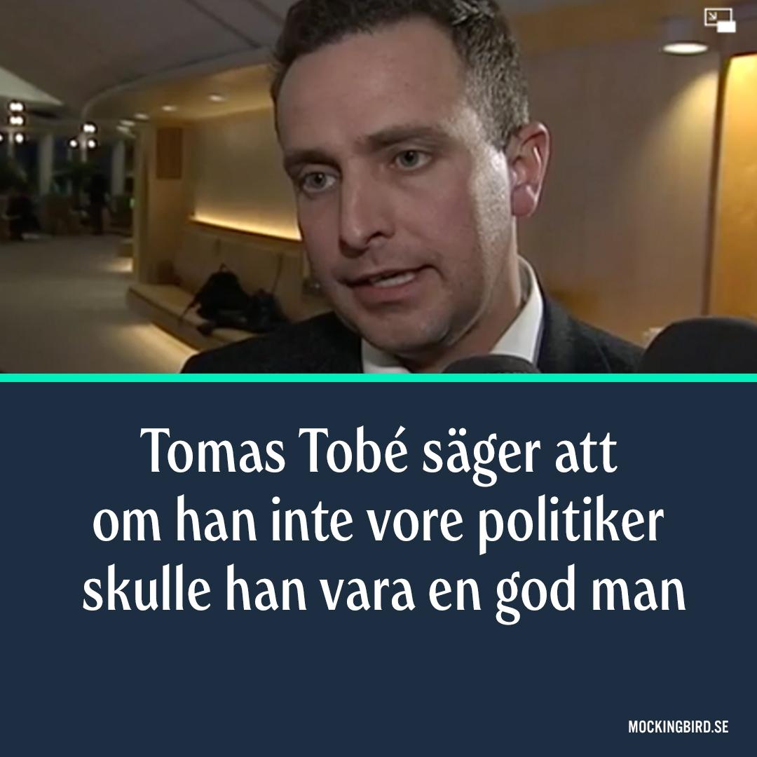 Tomas Tobé säger att om han inte vore politiker skulle han vara en god man.
