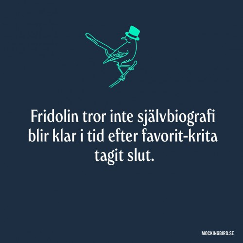 Fridolin tror inte självbiografi blir klar i tid efter favorit-krita tagit slut.