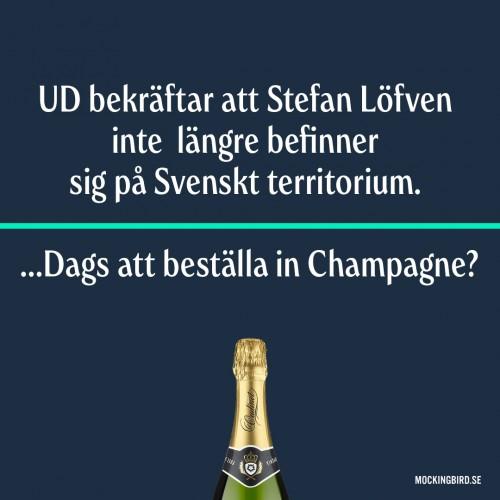 UD bekräftar att Stefan Löfven inte längre befinner sig på Svenskt territorium.  …Dags att beställa in Champagne?