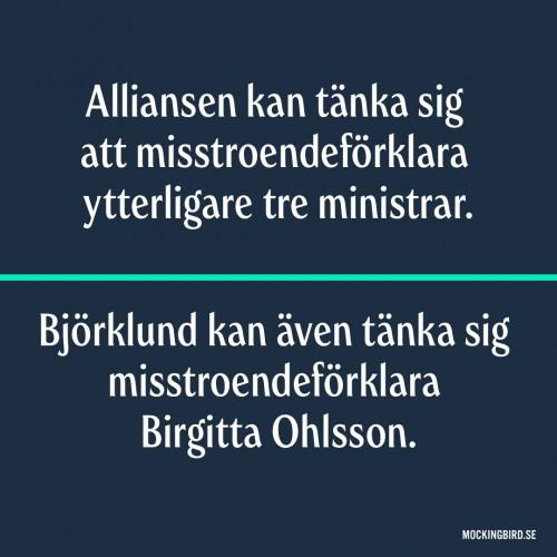 Alliansen kan tänka sig att misstroendeförklara ytterligare tre ministrar. Björklund kan även tänka sig misstroendeförklara Birgitta Ohlsson.