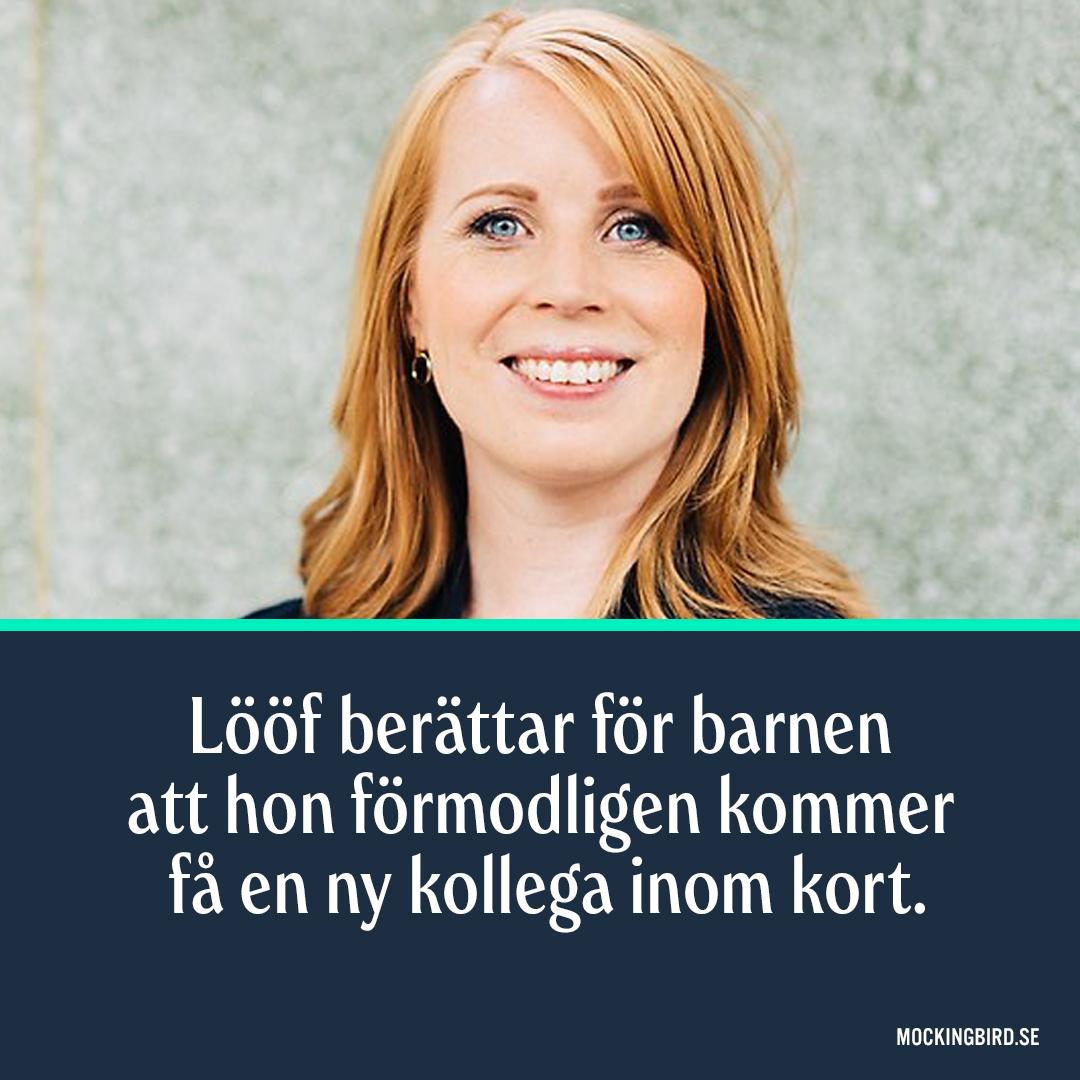 Lööf berättar för barnen att hon förmodligen kommer få en ny kollega inom kort.