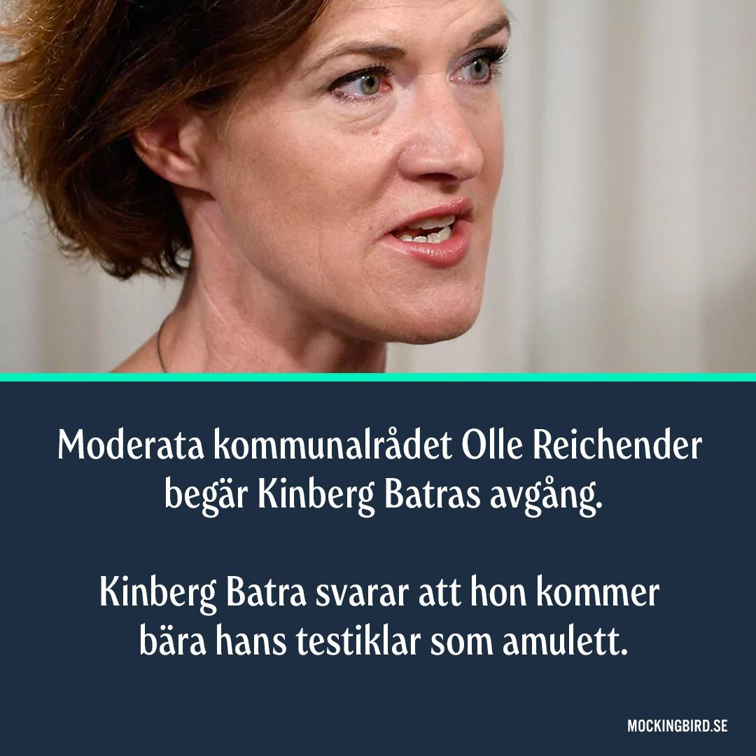 Moderata kommunalrådet Olle Reichender begär Kinberg Batras avgång. Kinberg Batra svarar att hon kommer bära hans testiklar som amulett.