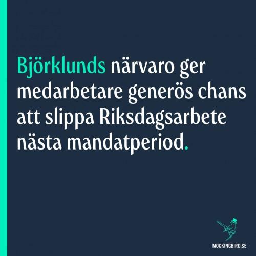 Björklunds närvaro ger medarbetare generös chans att slippa Riksdagsarbete nästa mandatperiod.